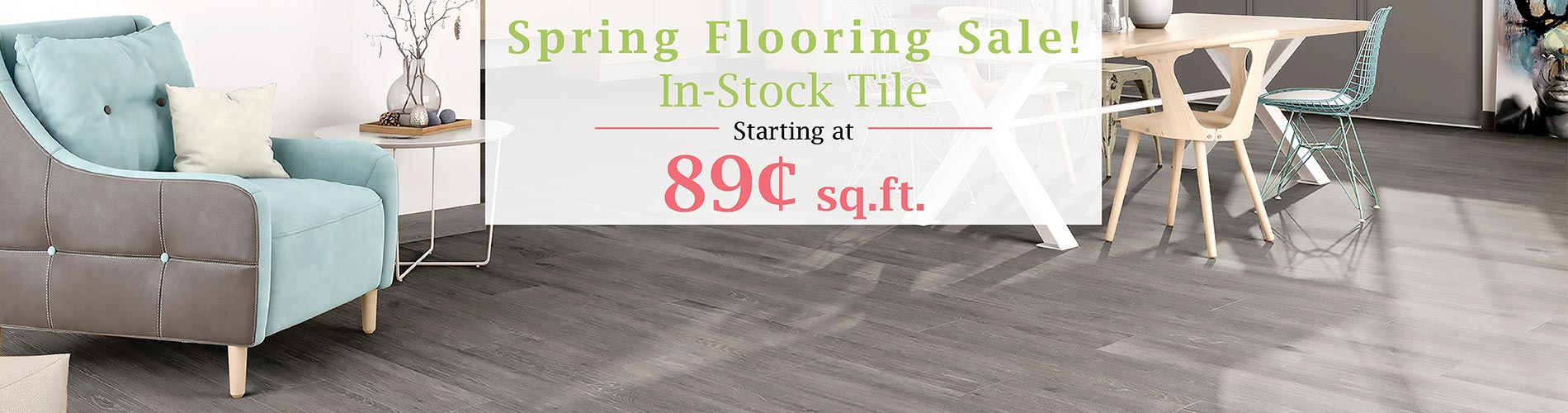 In-stock tile starting at $0.89 sq ft during our Spring Flooring Sale